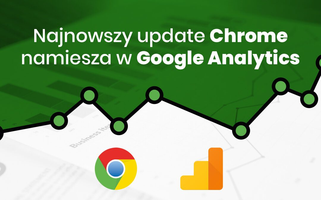 Najnowszy update Chrome namiesza w Google Analytics