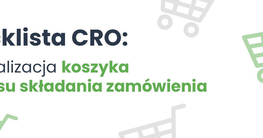 Checklista CRO: Optymalizacja koszyka i procesu składania zamówienia