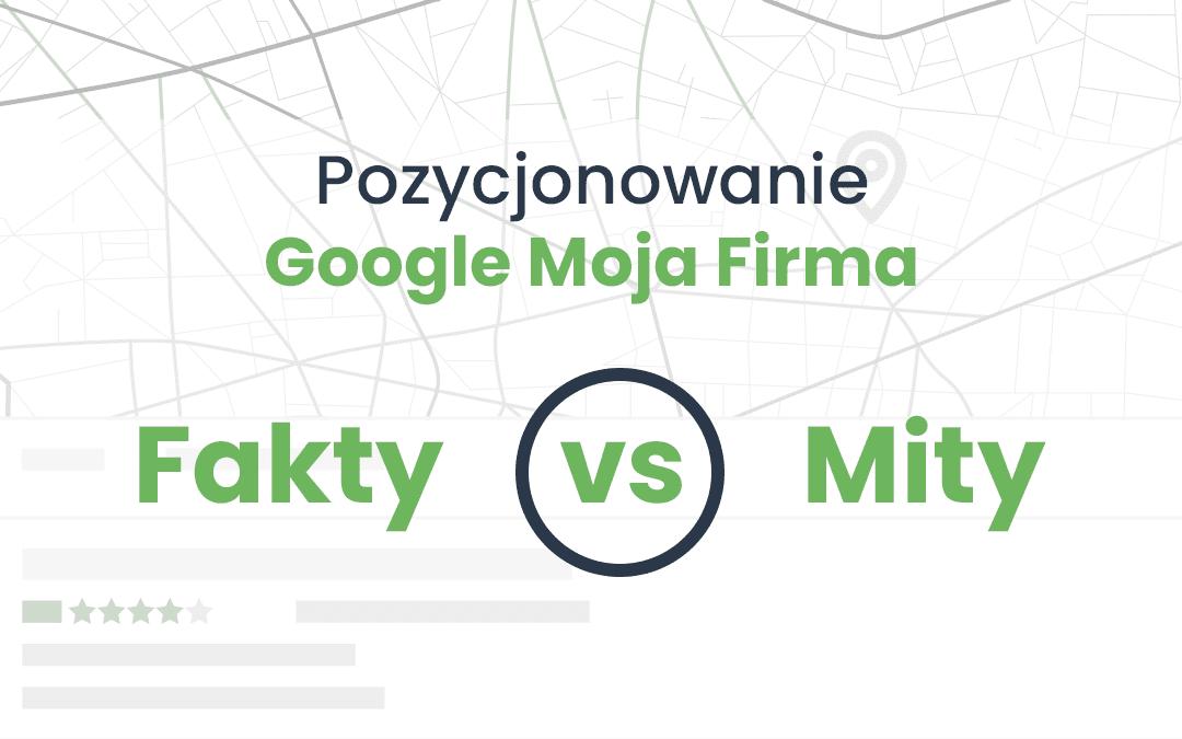 Pozycjonowanie Google Moja Firma. Fakty i Mity