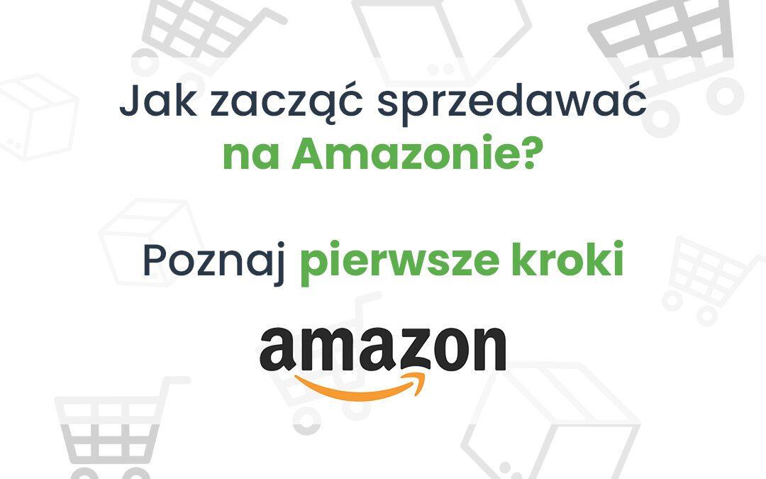 Jak sprzedawać na Amazonie – pierwsze kroki