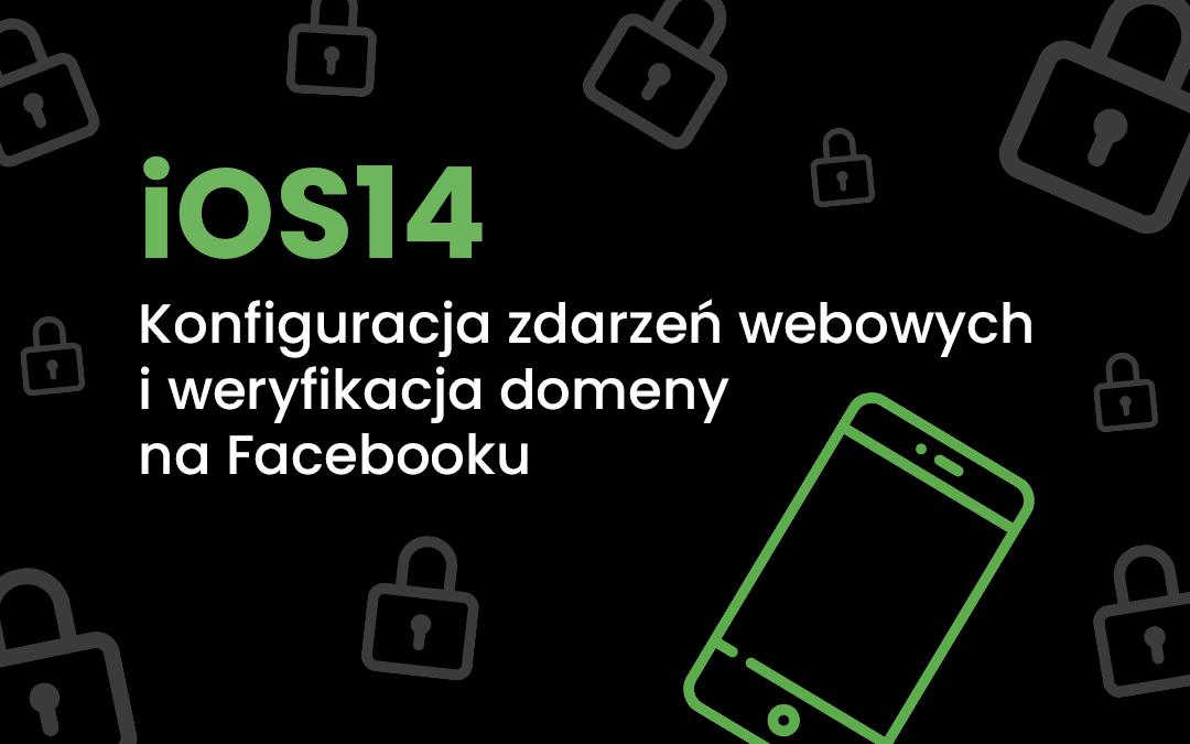 [iOS14] Konfiguracja zdarzeń webowych i weryfikacja domeny na Facebooku