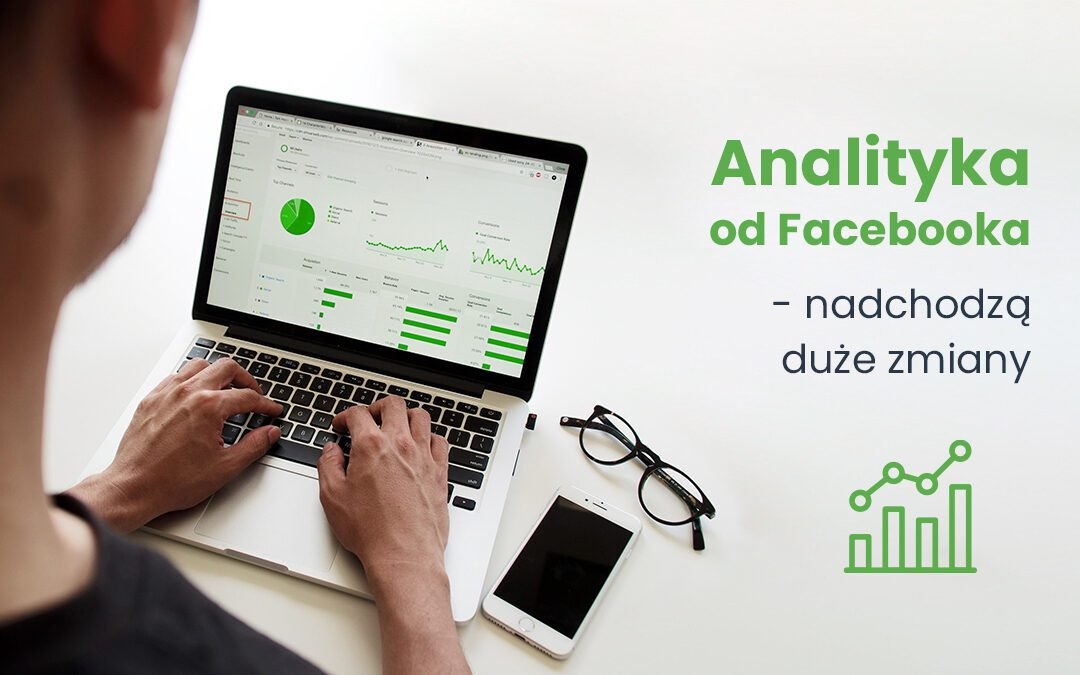 Analityka od Facebooka – nadchodzą duże zmiany