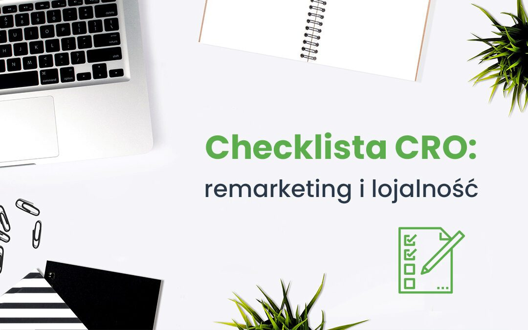 Checklista CRO: remarketing i lojalność