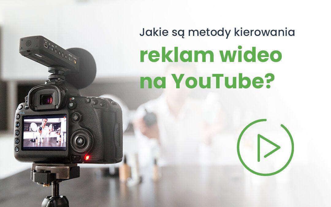 Jakie są metody kierowania reklam wideo na YouTube?