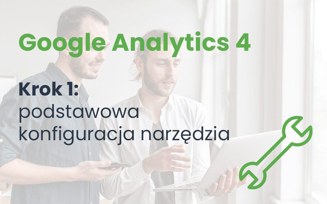 Google Analytics 4. Krok 1: podstawowa konfiguracja narzędzia